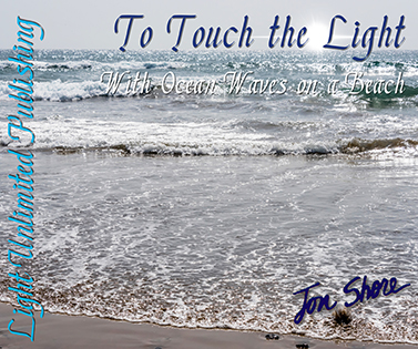 To Touch the Light with Ocean Waves on a Beach by Jon Shore